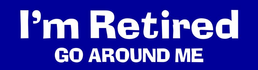 Im Retired Go Around Me