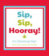 Holiday Wine Label - Sip, Sip, Hooray