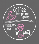 Wine Label - Coffee Keeps Me Going Until Its Time For Wine