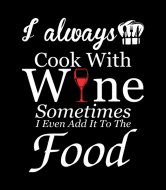 Wine Label - I Always Cook With Wine I Add In Food