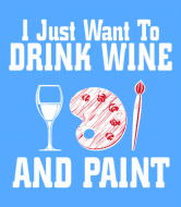 Wine Label - I Just Want To Drink Wine And Paint