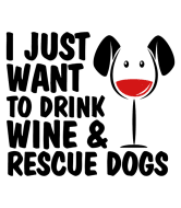 Expressions Wine Label - I Just Want To Drink Wine And Rescue Dogs