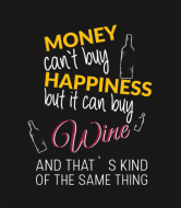 Wine Label - Money Cant Buy Happiness But It Can Buy Wine And