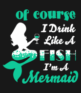 Wine Label - Of Course I Drink Like A Fish I Am A Mermaid