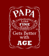 Wine Label - Papa Like Fine Wine Gets Better With Age