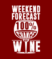 Wine Label - Weekend Forecast 100% Chance Of Wine