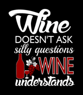 Wine Label - Wine Doesnt Ask Silly Questions Wine Understands
