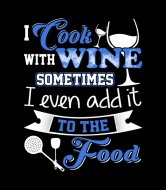 Wine Label - Wine I Cook With Wine Even Add It To The Food
