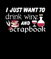 Wine Label - Wine I Just Want To Drink Wine And Scrapbook