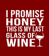 Wine Label - Wine I Promise Honey This Is My Last Glass