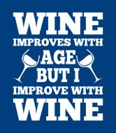 Wine Label - Wine Improves With Age But I Improve With Wine