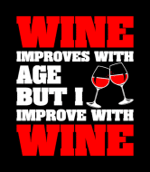 Wine Label - Wine Improves With Age But Improve With Wine