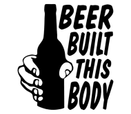 Beer Label - Beer Built This Body