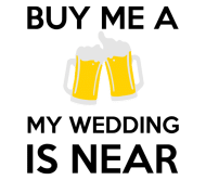 Wedding Beer Label - Buy Me A Beer My Wedding Is Near