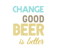 Beer Label - Change Is Good Beer Is Better