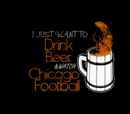 Beer Label - Chicago Football I Just Want To Drink Beer