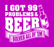 Beer Label - I Got 99 Problems And Beer Solves All
