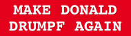 Bumper Sticker - Make Donald Drumpf Again