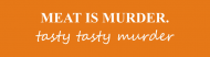Bumper Sticker - Meat Is Murder Tasty Tasty Murder