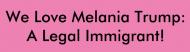 Bumper Sticker - Melania Trump Legal Immigrant