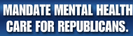 Bumper Sticker - Mental Health Care For Republicans