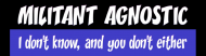 Bumper Sticker - Militant Agnostic