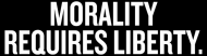 Bumper Sticker - Morality Requires Liberty