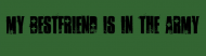 Bumper Sticker - My Bestfriend Is In The Army