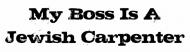 Bumper Sticker - My Boss Is A Jewish Carpenter