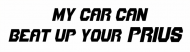 Bumper Sticker - My Car Can Beat Up Your Prius