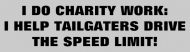 Bumper Sticker - My Charity Work Helping Tailgaters Drive The Limit