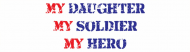 Bumper Sticker - My Daughter My Soldier My Hero