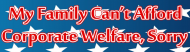 Bumper Sticker - My Family Cant Afford Corporate Welfare Sorry