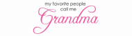 Bumper Sticker - My Favorite People Call Me Grandma