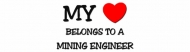 Bumper Sticker - My Heart Belongs To A Mining Engineer