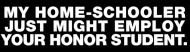 Bumper Sticker - My Homeschooler Your Honor Student