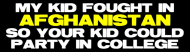 Bumper Sticker - My Kid Fought In Afghanistan