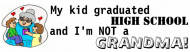 Bumper Sticker - My Kid Graduated High School And Im Not A Grandma