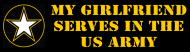 Bumper Sticker - My Girlfriend Serves In The Army
