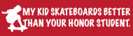 Bumper Sticker - My Kid Skateboards Better