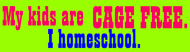 Bumper Sticker - My Kids Are Cage Free I Homeschool