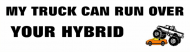 Bumper Sticker - My Truck Can Run Over Your Hybrid