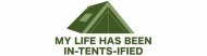 Bumper Sticker - My Life Has Been In Tents Ified