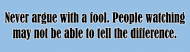 Bumper Sticker - Never Argue With A Fool