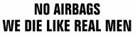 Bumper Sticker - No Airbags We Die Like Real Men