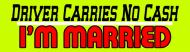 Bumper Sticker - No Cash Im Married