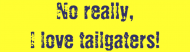Bumper Sticker - No Really I Love Tailgaters