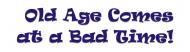 Bumper Sticker - Old Age Comes At