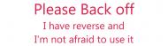 Bumper Sticker - Please Back Of I Have