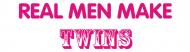 Bumper Sticker - Real Men Make Twins